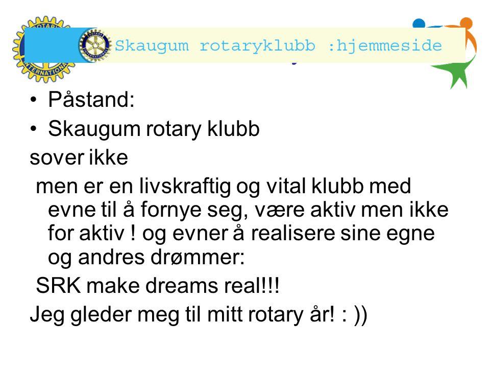 Påstand: Skaugum rotary klubb. sover ikke.