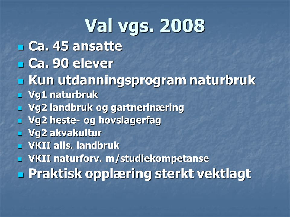 Val vgs. 2008 Ca. 45 ansatte Ca. 90 elever