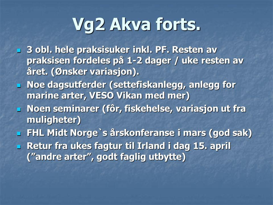 Vg2 Akva forts. 3 obl. hele praksisuker inkl. PF. Resten av praksisen fordeles på 1-2 dager / uke resten av året. (Ønsker variasjon).