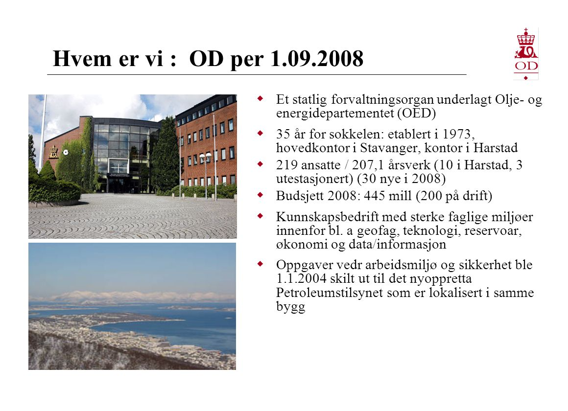 Hvem er vi : OD per 1.09.2008 Et statlig forvaltningsorgan underlagt Olje- og energidepartementet (OED)