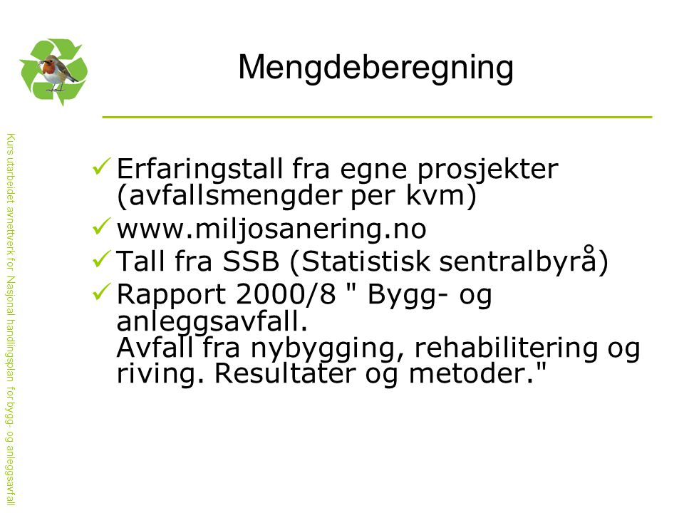 Mengdeberegning Erfaringstall fra egne prosjekter (avfallsmengder per kvm) www.miljosanering.no. Tall fra SSB (Statistisk sentralbyrå)