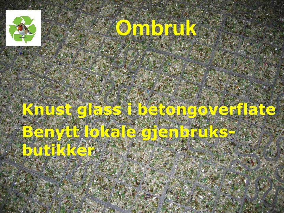 Ombruk Knust glass i betongoverflate Benytt lokale gjenbruks-butikker