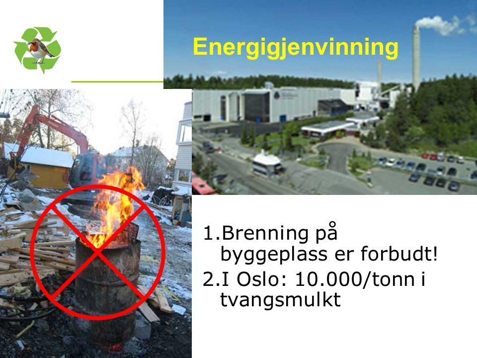 Energigjenvinning Brenning på byggeplass er forbudt!