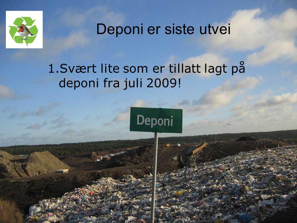 Deponi er siste utvei Svært lite som er tillatt lagt på deponi fra juli 2009!