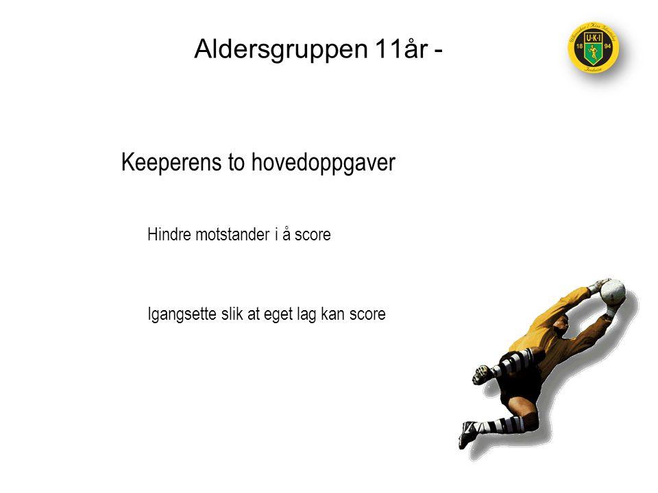 Aldersgruppen 11år - Keeperens to hovedoppgaver