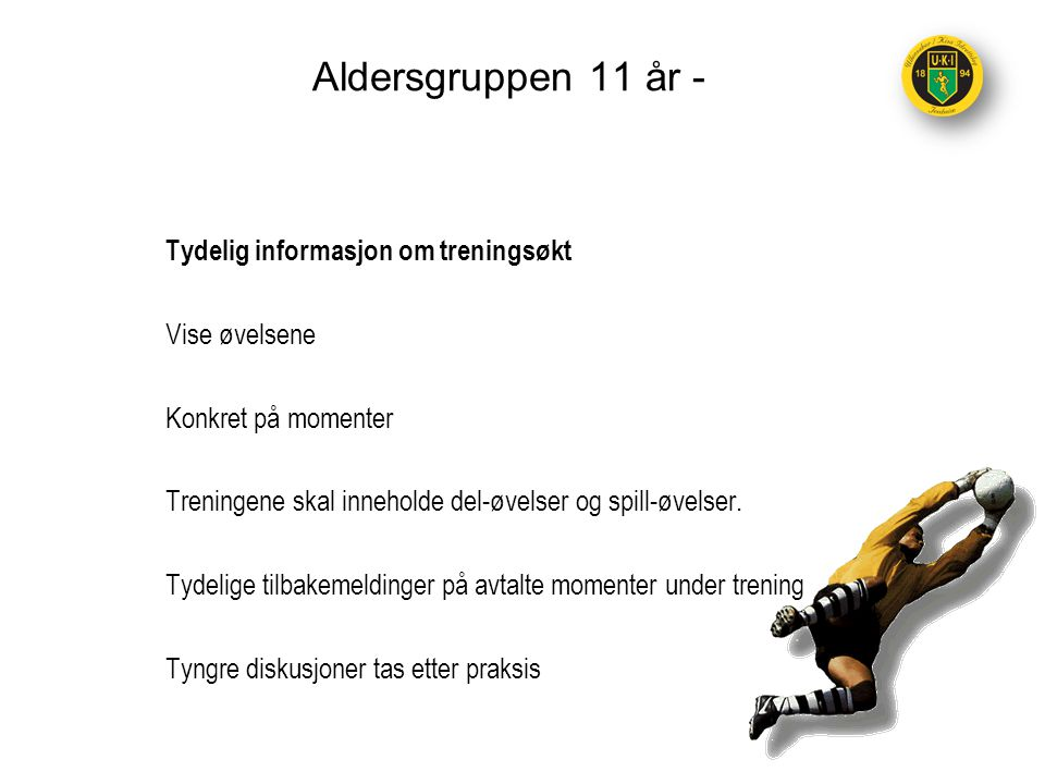Aldersgruppen 11 år - Tydelig informasjon om treningsøkt Vise øvelsene