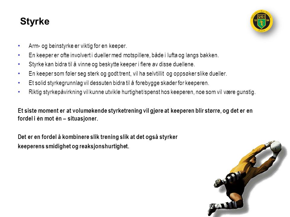 Styrke Arm- og beinstyrke er viktig for en keeper.