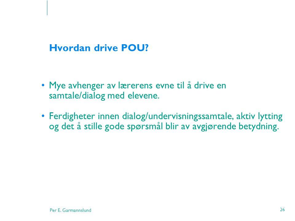 Hvordan drive POU Mye avhenger av lærerens evne til å drive en samtale/dialog med elevene.