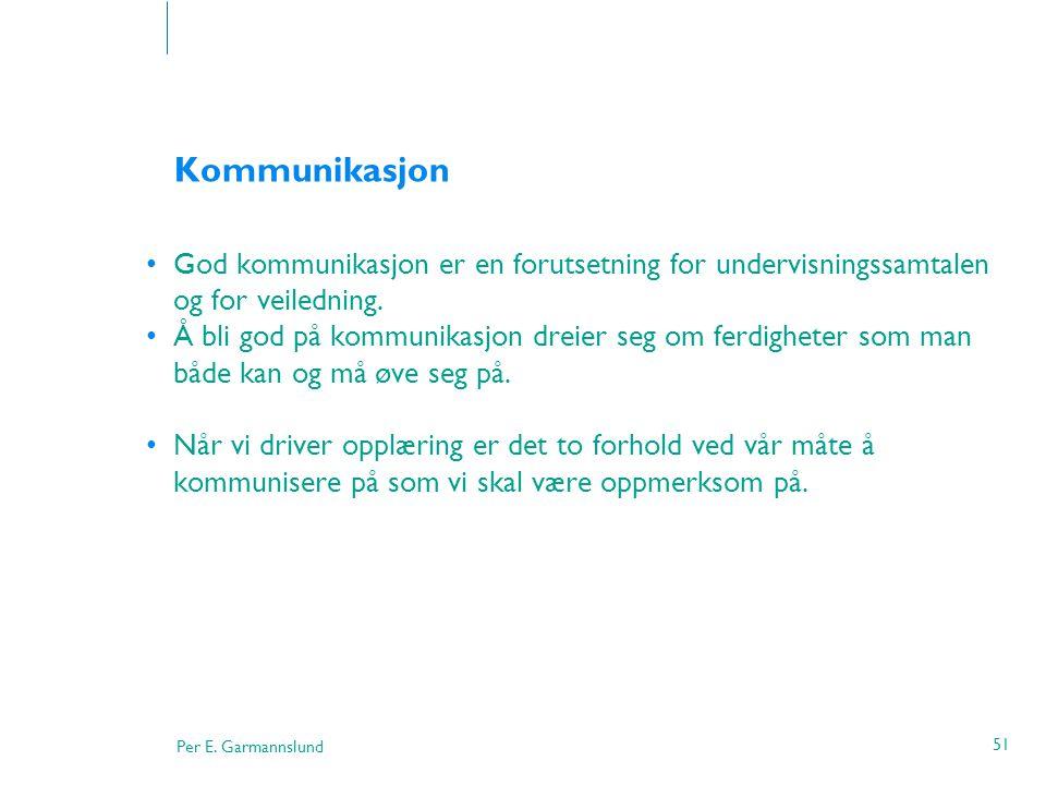 Kommunikasjon God kommunikasjon er en forutsetning for undervisningssamtalen og for veiledning.
