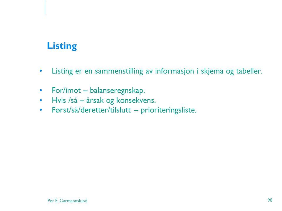 Listing Listing er en sammenstilling av informasjon i skjema og tabeller. For/imot – balanseregnskap.
