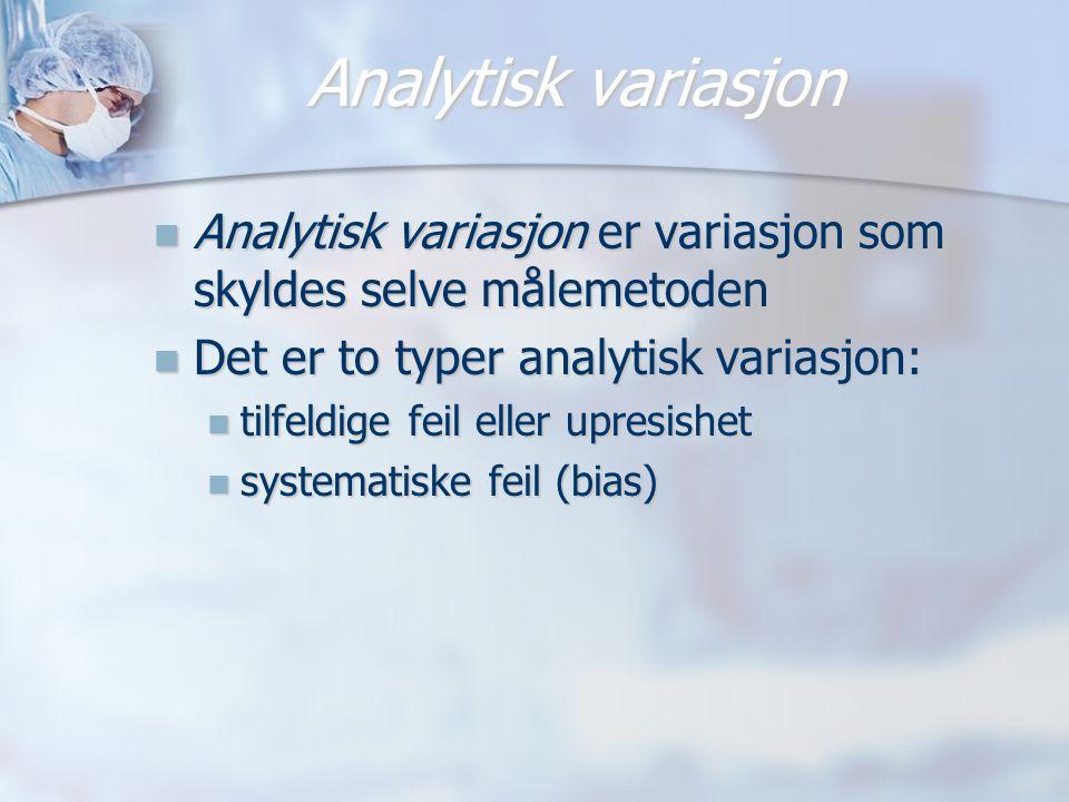 Analytisk variasjon Analytisk variasjon er variasjon som skyldes selve målemetoden. Det er to typer analytisk variasjon: