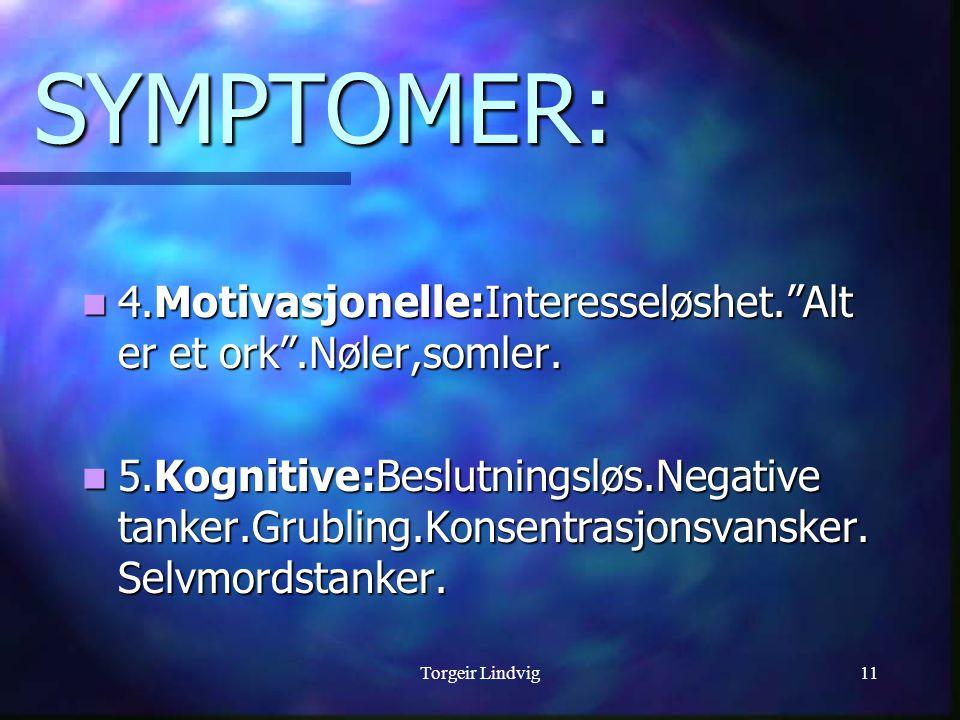 SYMPTOMER: 4.Motivasjonelle:Interesseløshet. Alt er et ork .Nøler,somler.