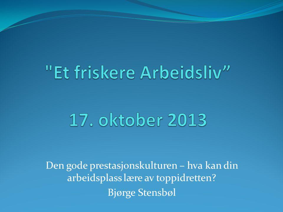 Et friskere Arbeidsliv 17. oktober 2013