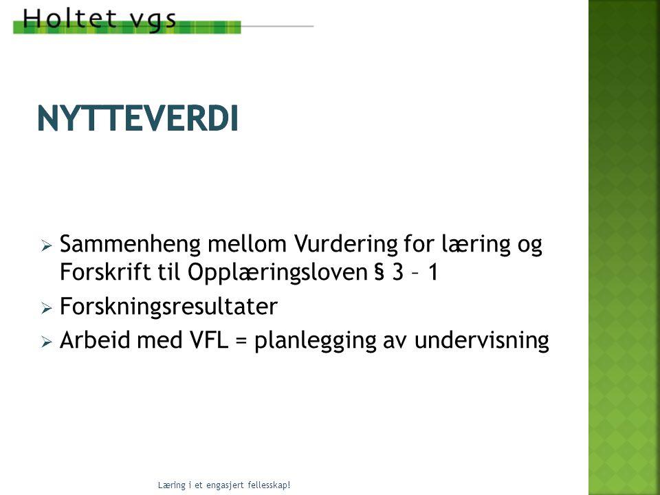 Holtet vgs nytteverdi. Sammenheng mellom Vurdering for læring og Forskrift til Opplæringsloven § 3 – 1.