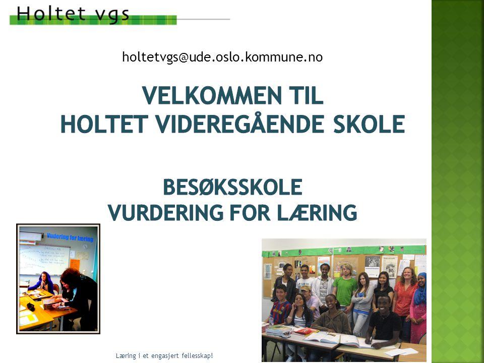 Holtet vgs holtetvgs@ude.oslo.kommune.no. velkommen til holtet videregående skole besøksskole Vurdering for læring.