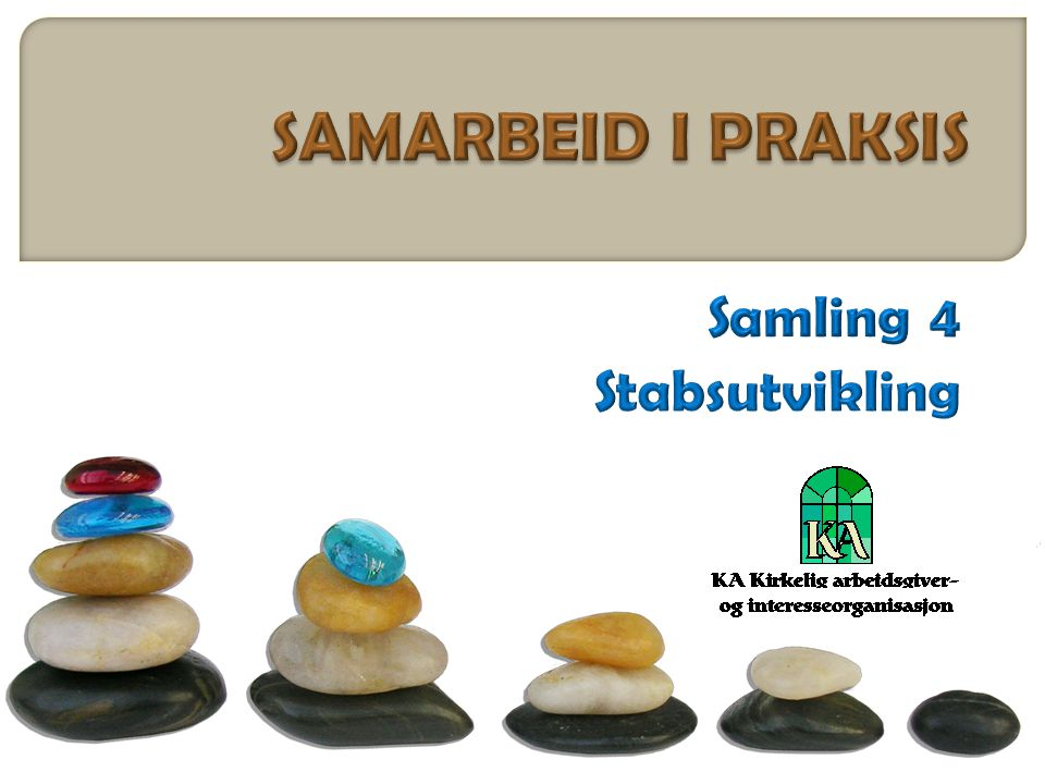SAMARBEID I PRAKSIS Samling 4 Stabsutvikling