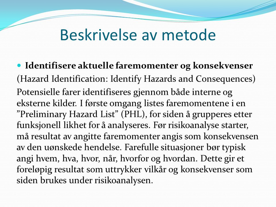 Beskrivelse av metode Identifisere aktuelle faremomenter og konsekvenser. (Hazard Identification: Identify Hazards and Consequences)