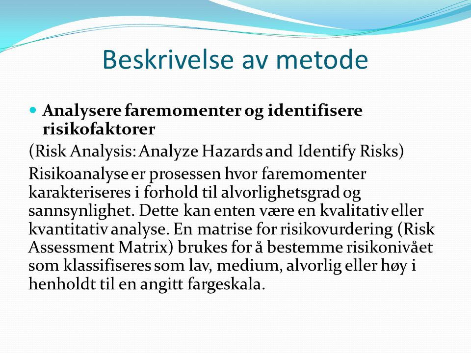 Beskrivelse av metode Analysere faremomenter og identifisere risikofaktorer. (Risk Analysis: Analyze Hazards and Identify Risks)