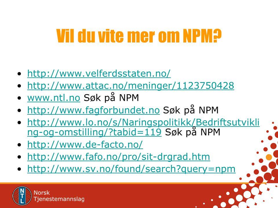 Vil du vite mer om NPM http://www.velferdsstaten.no/