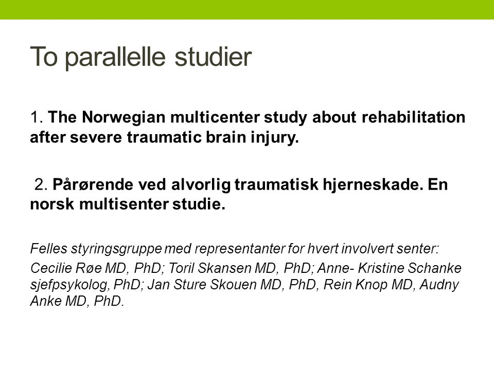 To parallelle studier 1. The Norwegian multicenter study about rehabilitation after severe traumatic brain injury.