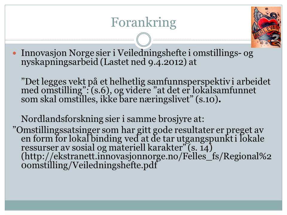 Forankring Innovasjon Norge sier i Veiledningshefte i omstillings- og nyskapningsarbeid (Lastet ned 9.4.2012) at.