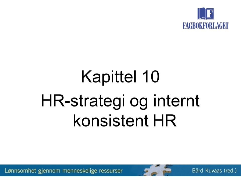 Kapittel 10 HR-strategi og internt konsistent HR