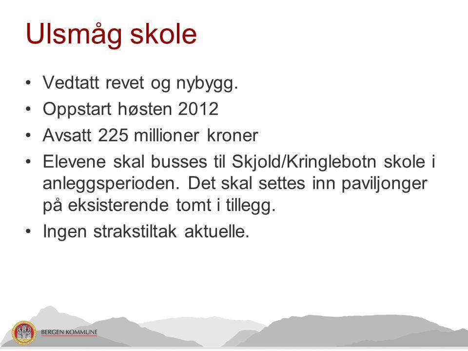 Ulsmåg skole Vedtatt revet og nybygg. Oppstart høsten 2012
