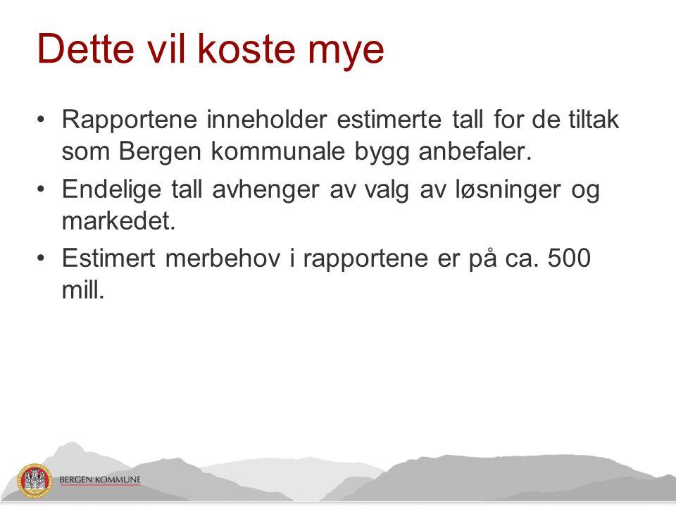 Dette vil koste mye Rapportene inneholder estimerte tall for de tiltak som Bergen kommunale bygg anbefaler.