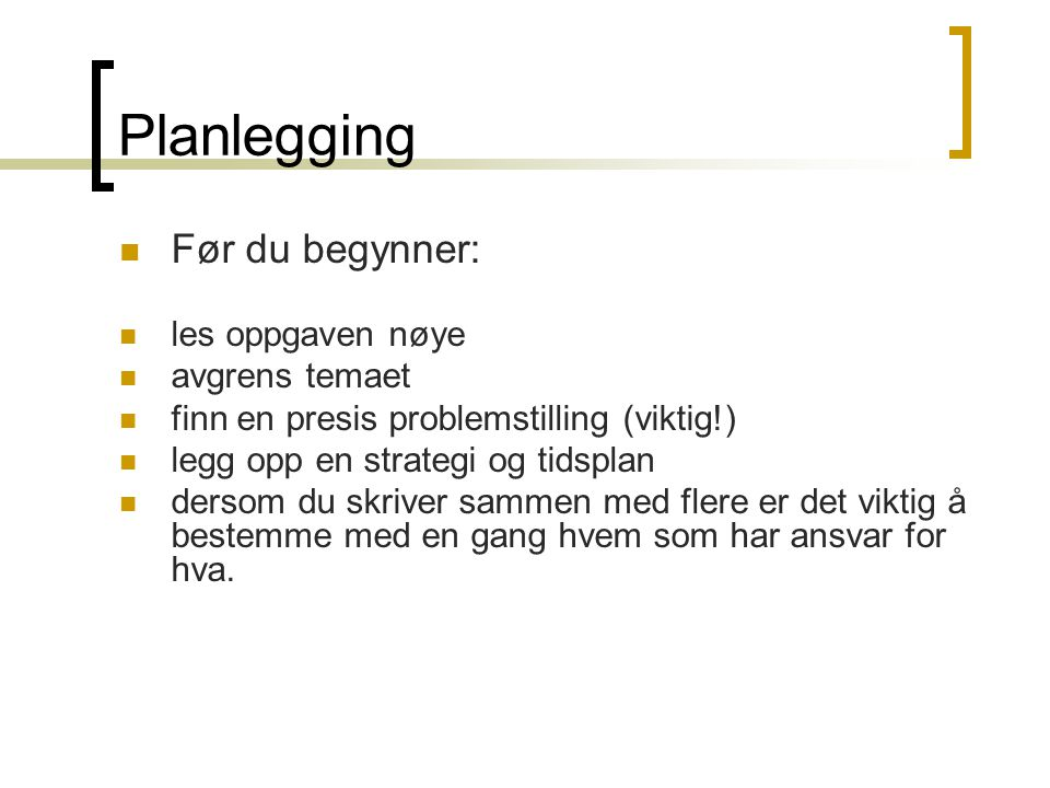 Planlegging Før du begynner: les oppgaven nøye avgrens temaet