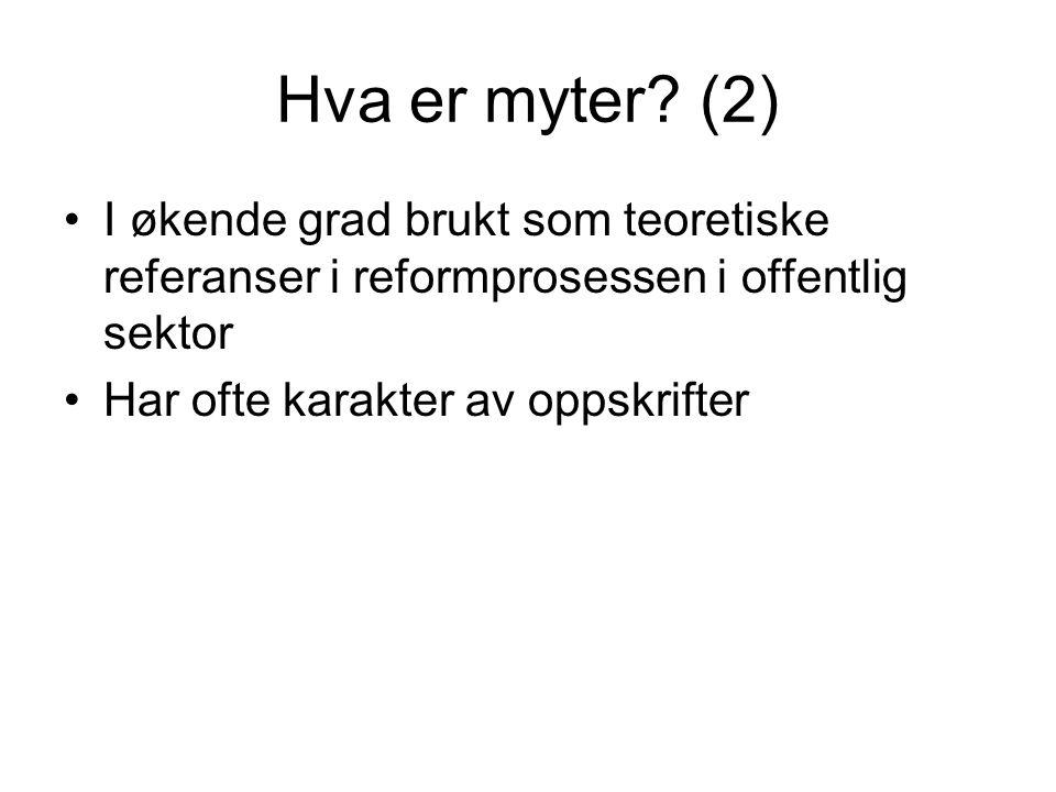 Hva er myter (2) I økende grad brukt som teoretiske referanser i reformprosessen i offentlig sektor.