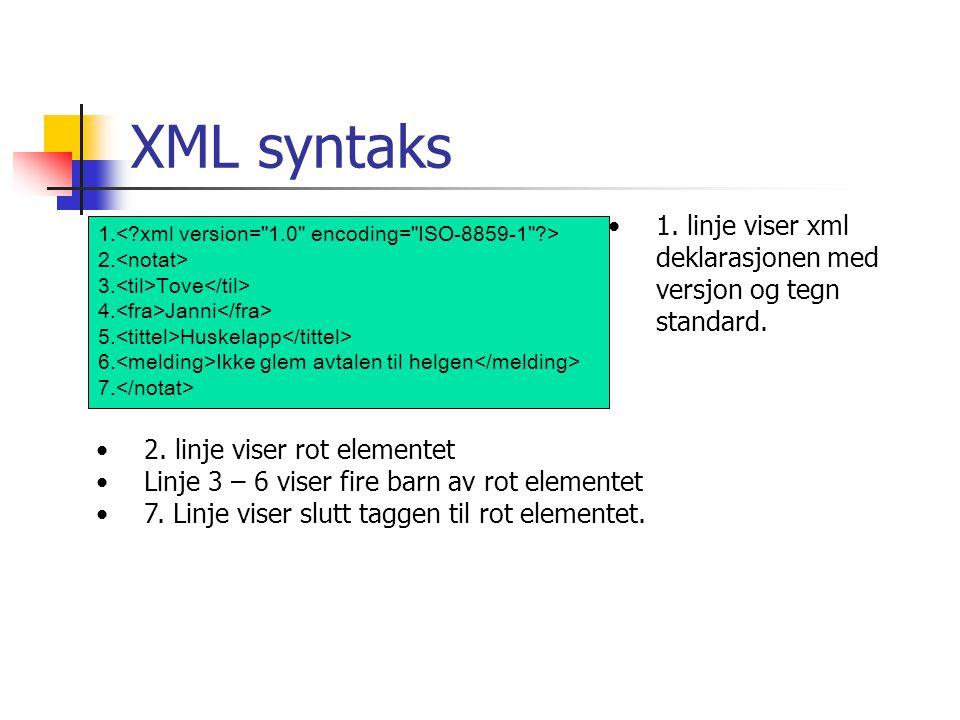 XML syntaks 1. linje viser xml deklarasjonen med versjon og tegn standard. 1.< xml version= 1.0 encoding= ISO-8859-1 >