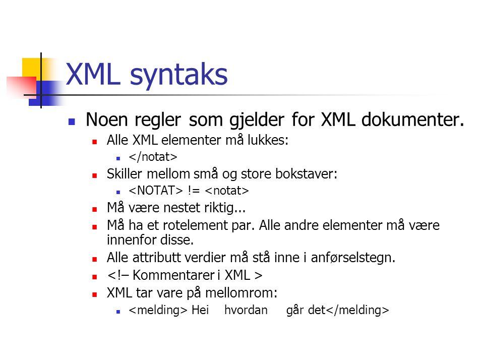 XML syntaks Noen regler som gjelder for XML dokumenter.
