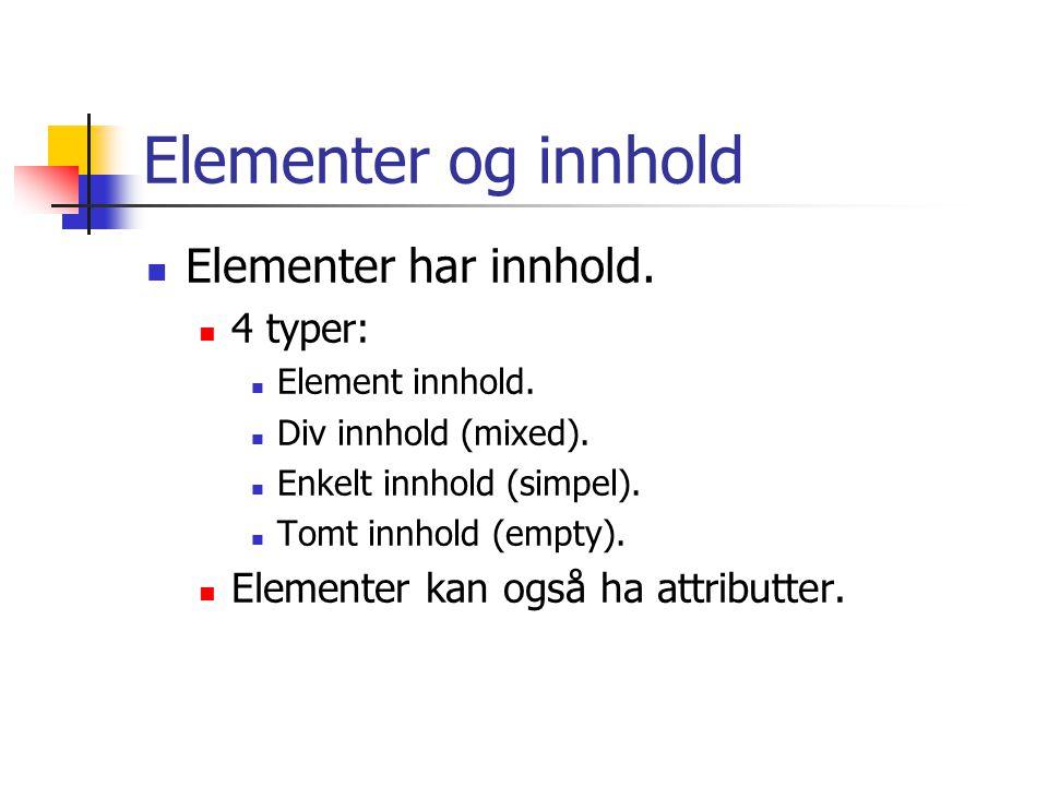 Elementer og innhold Elementer har innhold. 4 typer:
