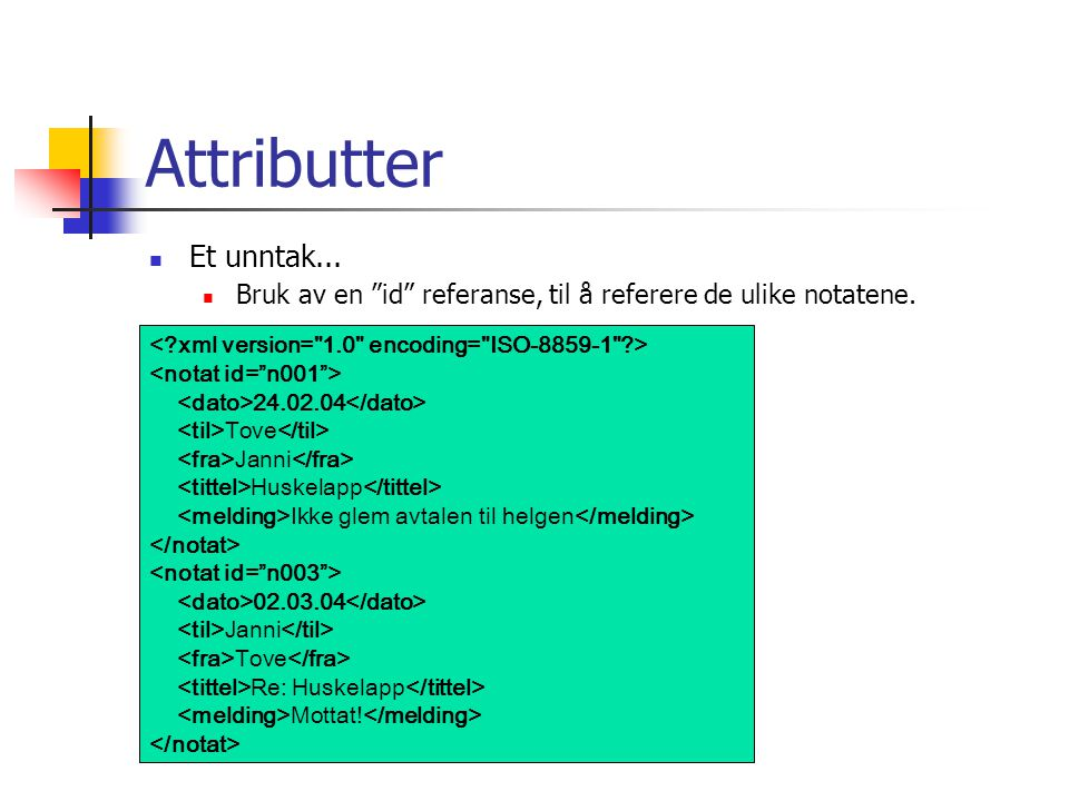 Attributter Et unntak... Bruk av en id referanse, til å referere de ulike notatene. < xml version= 1.0 encoding= ISO-8859-1 >