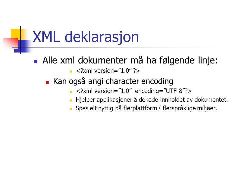 XML deklarasjon Alle xml dokumenter må ha følgende linje: