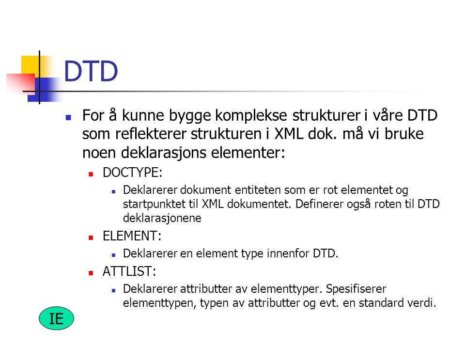 DTD For å kunne bygge komplekse strukturer i våre DTD som reflekterer strukturen i XML dok. må vi bruke noen deklarasjons elementer: