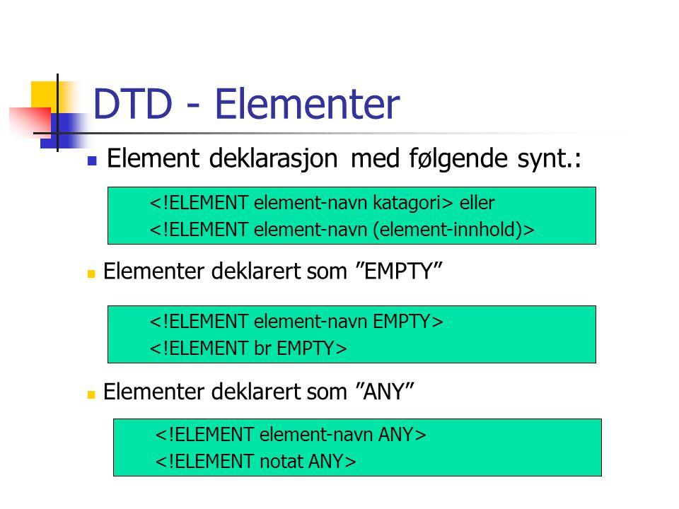 DTD - Elementer Element deklarasjon med følgende synt.: