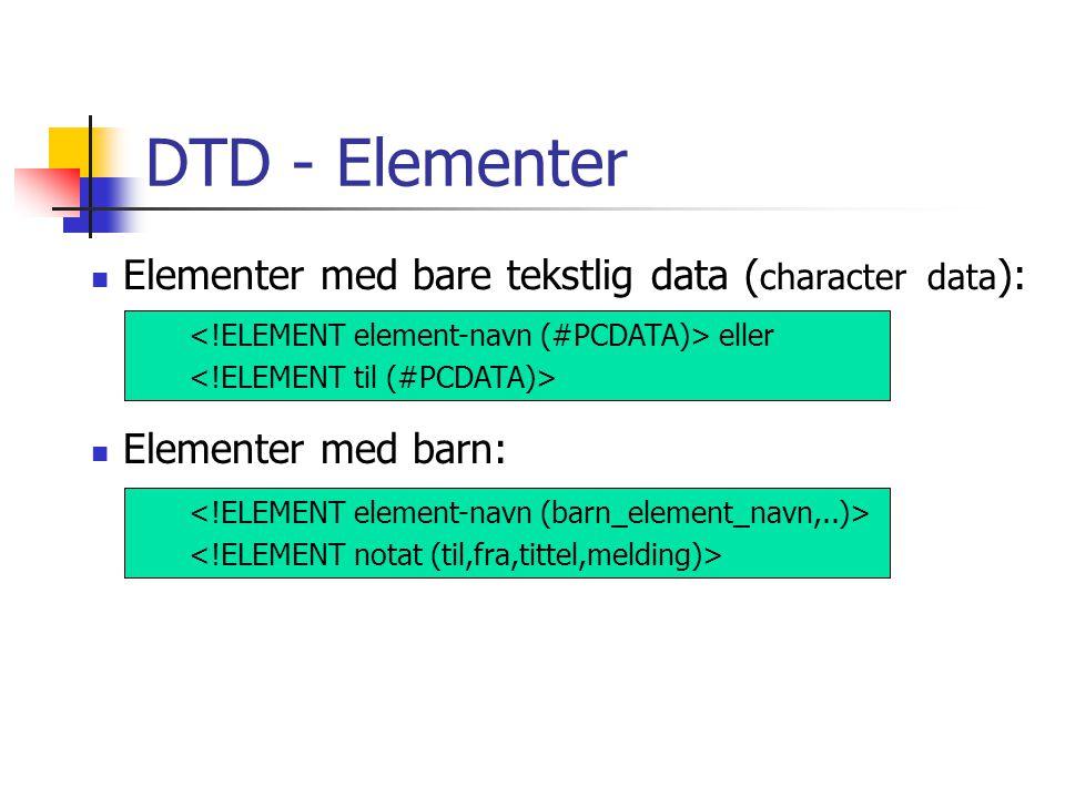 DTD - Elementer Elementer med bare tekstlig data (character data):