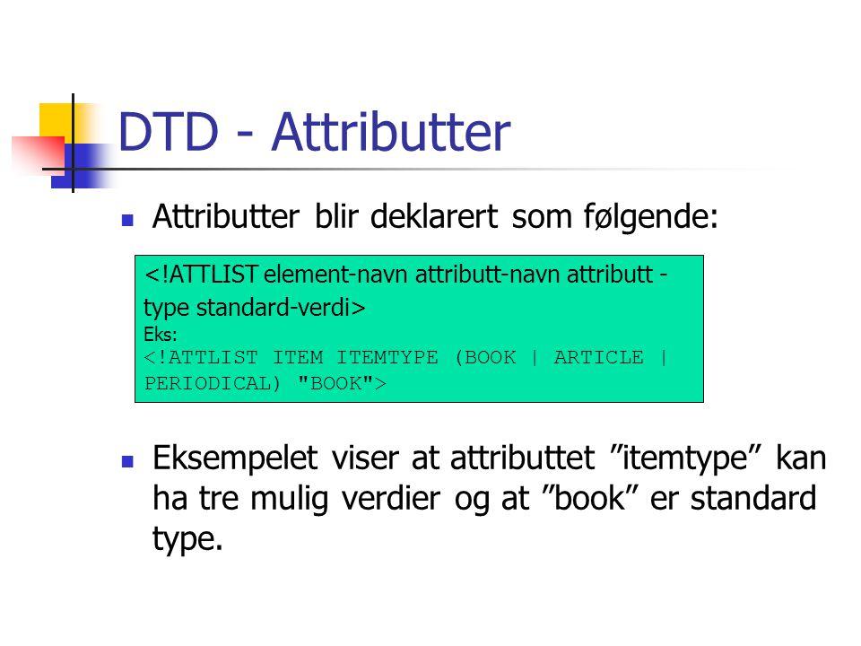 DTD - Attributter Attributter blir deklarert som følgende: