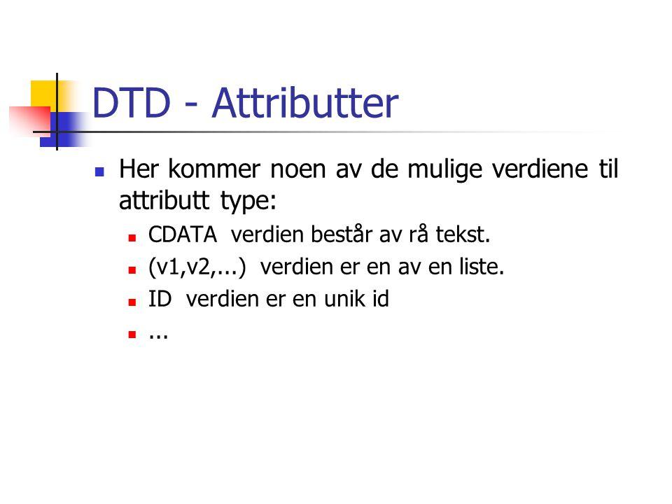 DTD - Attributter Her kommer noen av de mulige verdiene til attributt type: CDATA verdien består av rå tekst.