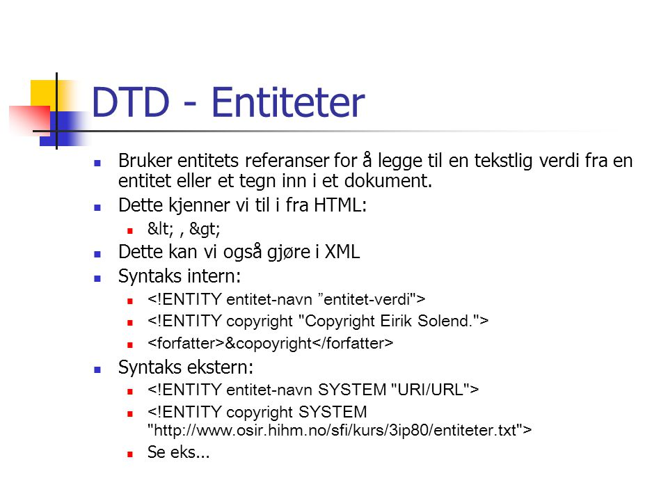 DTD - Entiteter Bruker entitets referanser for å legge til en tekstlig verdi fra en entitet eller et tegn inn i et dokument.