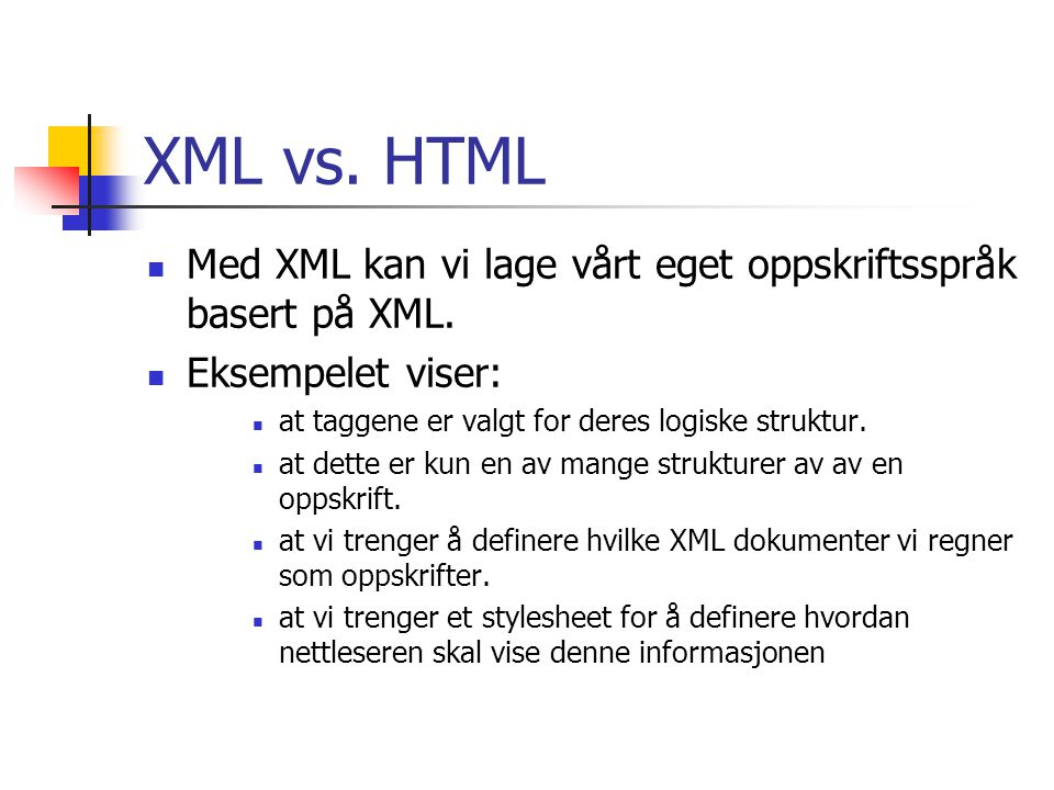 XML vs. HTML Med XML kan vi lage vårt eget oppskriftsspråk basert på XML. Eksempelet viser: at taggene er valgt for deres logiske struktur.
