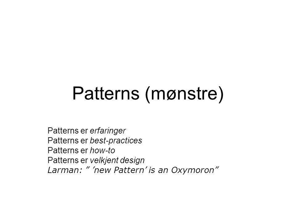 Patterns (mønstre) Patterns er erfaringer Patterns er best-practices