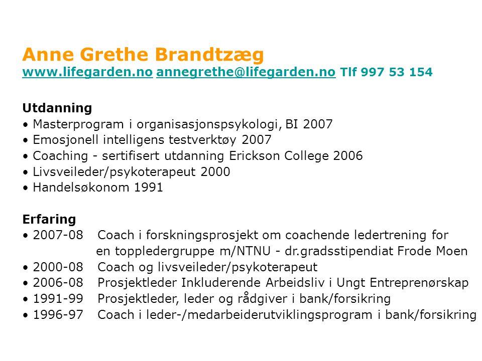 Anne Grethe Brandtzæg www.lifegarden.no annegrethe@lifegarden.no Tlf 997 53 154. Utdanning. Masterprogram i organisasjonspsykologi, BI 2007.