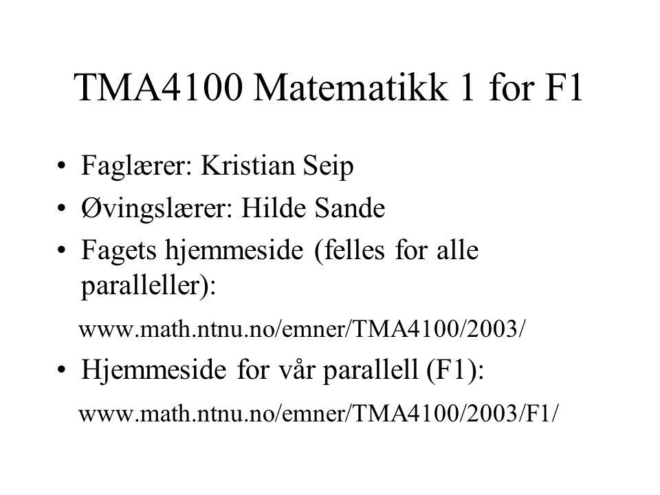 TMA4100 Matematikk 1 for F1 Faglærer: Kristian Seip