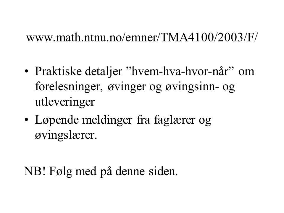 www.math.ntnu.no/emner/TMA4100/2003/F/ Praktiske detaljer hvem-hva-hvor-når om forelesninger, øvinger og øvingsinn- og utleveringer.