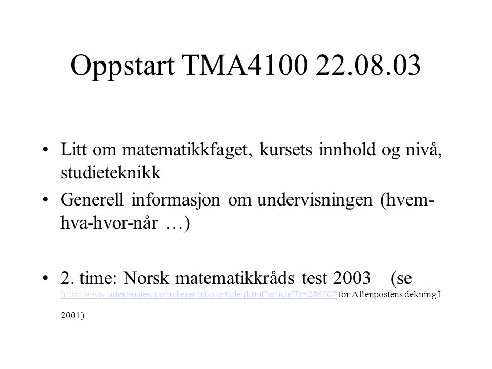 Oppstart TMA4100 22.08.03 Litt om matematikkfaget, kursets innhold og nivå, studieteknikk.