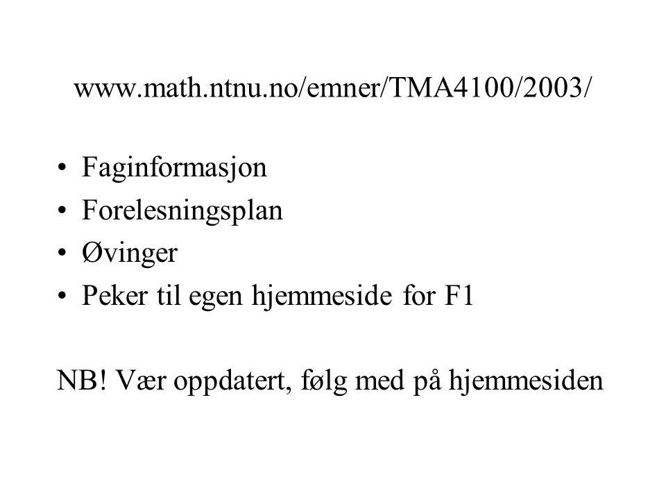 www.math.ntnu.no/emner/TMA4100/2003/ Faginformasjon. Forelesningsplan. Øvinger. Peker til egen hjemmeside for F1.