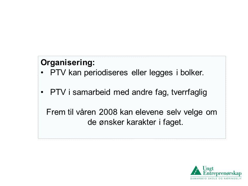 Organisering: PTV kan periodiseres eller legges i bolker. PTV i samarbeid med andre fag, tverrfaglig.