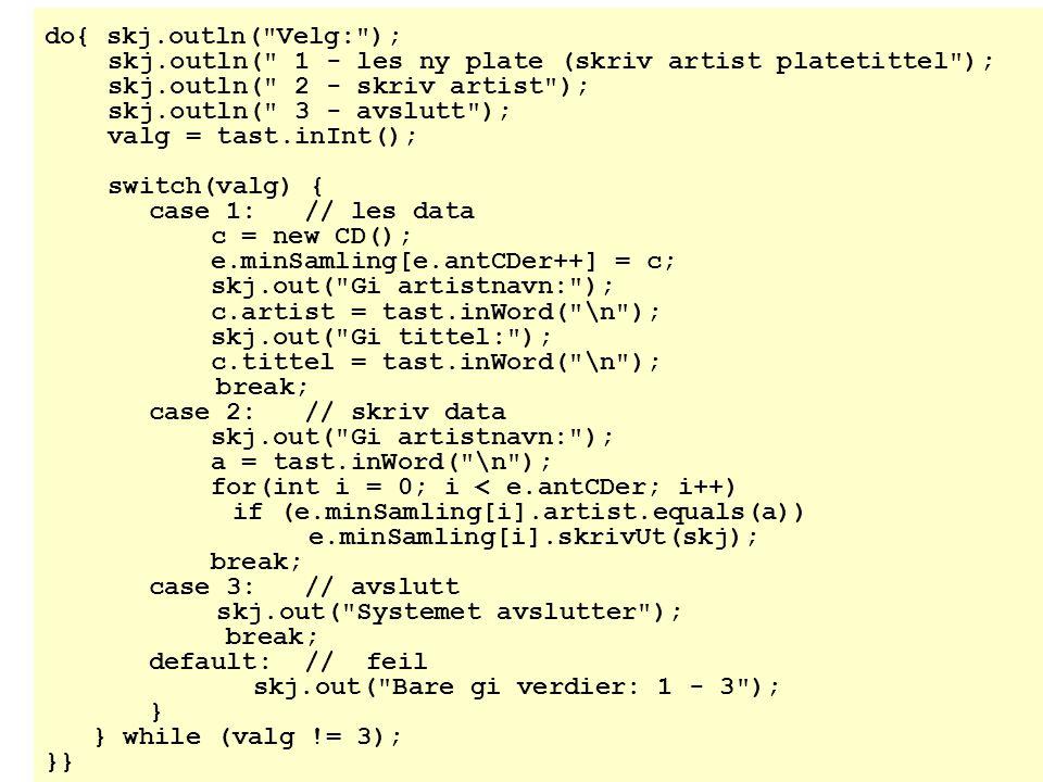 do{ skj.outln( Velg: ); skj.outln( 1 - les ny plate (skriv artist platetittel ); skj.outln( 2 - skriv artist );